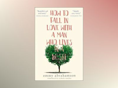 How to Fall in Love with a Man Who Lives in a Bush av Emmy Abrahamson