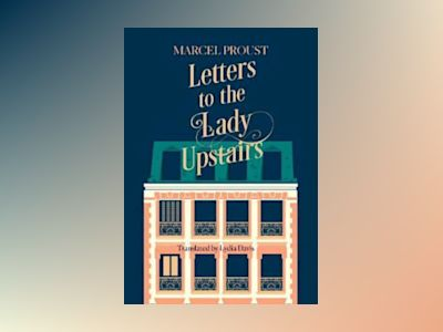 Letters to the Lady Upstairs av Marcel Proust