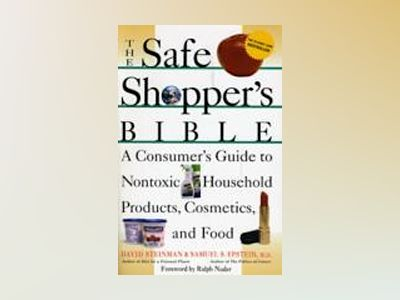 The Safe Shopper's Bible: A Consumer's Guide to Nontoxic Household Products av David Steinman