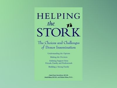 Helping the Stork: The Choices and Challenges of Donor Insemination av Carol Frost Vercollone