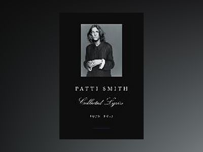 Patti Smith Collected Lyrics, 1970-2015 av Patti Smith
