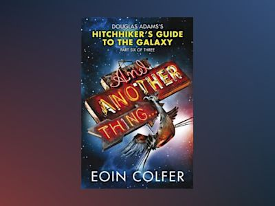And Another Thing ... av Eoin Colfer