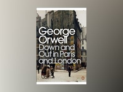 Down and out in paris and london av George Orwell