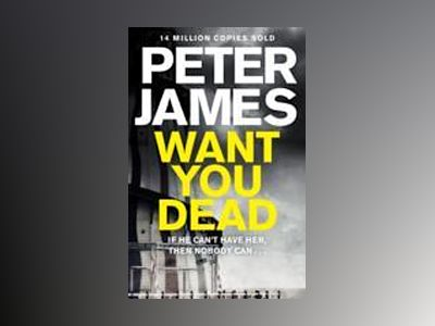 Want You Dead av Peter James
