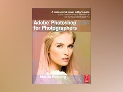 Adobe Photoshop CS6 for Photographers av Martin Evening