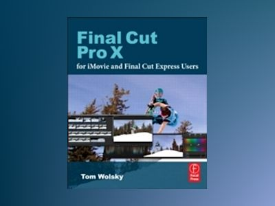 Final Cut Pro X for iMovie and Final Cut Express Users av Wolsky