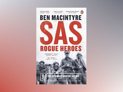 SAS: Rogue Heroes - The Authorized Wartime History av Ben Macintyre
