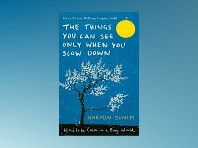 Things You Can See Only When You Slow Down - How to Be Calm in a Busy World av Haemin Sunim