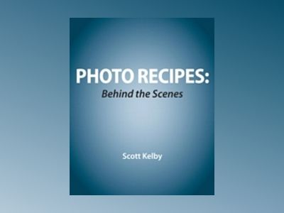 Photo Recipes Live:Behind the Scenes: Your Guide to Today's Most Popular Li av Kelby