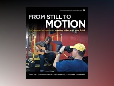 From Still to Motion: A photographer's guide to creating video with your DS av Ball
