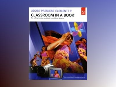 Adobe Premiere Elements 9 Classroom in a Book av Adobe Creative Team