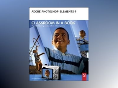 Adobe Photoshop Elements 9 Classroom in a Book av Adobe Creative Team