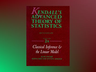 Kendall's Advanced Theory of Statistics: Volume 2A: Classical Inference and av Alan Stuart