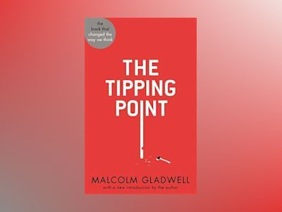 The Tipping Point - How Little Things Can Make a Big Difference av Malcolm Gladwell