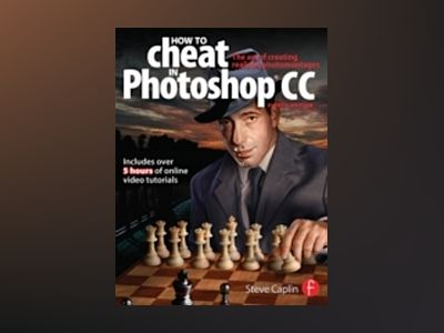 How To Cheat In Photoshop CC: The art of creating realistic photomontages av Steve Caplin