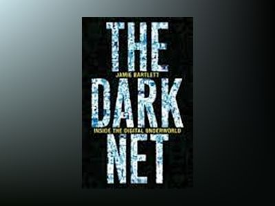 The Dark Net av Jamie Bartlett