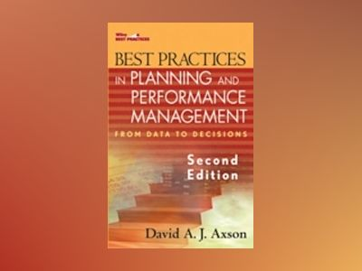 Best Practices in Planning and Performance Management: From Data to Decisio av David A. J. Axson