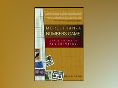 More Than a Numbers Game: A Brief History of Accounting av Thomas A. King