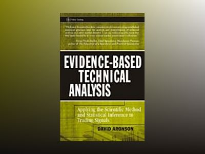 Evidence-Based Technical Analysis: Applying the Scientific Method and Stati av David R Aronson