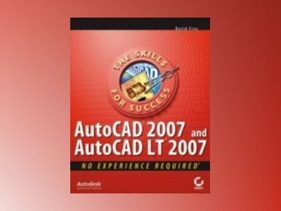 AutoCAD 2007 and AutoCAD LT 2007: No Experience Required av David Frey