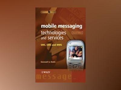 Mobile Messaging Technologies and Services: SMS, EMS and MMS, Second Editio av GwenaòlLe Bodic