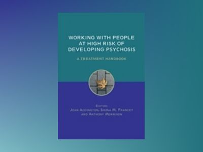 Working with People at High Risk of Developing Psychosis: A Treatment Handb av Jean Addington