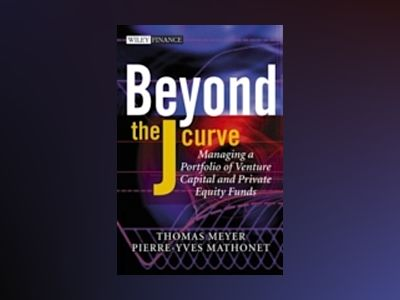 Beyond the J Curve: Managing a Portfolio of Venture Capital and Private Equ av Thomas Meyer