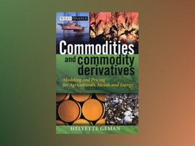 Commodities and Commodity Derivatives: Modeling and Pricing for Agricultura av Helyette Geman