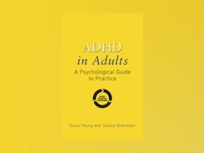ADHD in Adults: A Psychological Guide to Practice av Susan Young