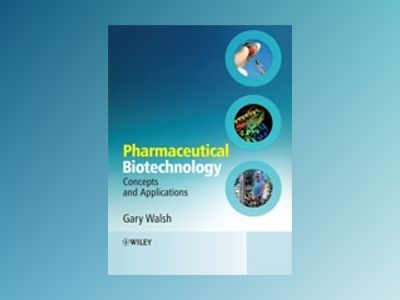 Pharmaceutical Biotechnology: Concepts and Applications av Gary Walsh