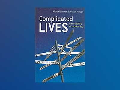 Complicated Lives: The Malaise of Modernity av Michael Willmott