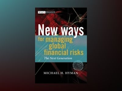 New Ways for Managing Global Financial Risks: The Next Generation av Michael Hyman