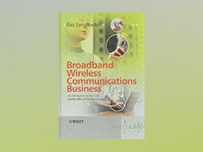 Broadband Wireless Communications Business: An Introduction to the Costs an av RiazEsmailzadeh