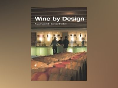 Wine by Design: The Space of Wine av Sean Stanwick