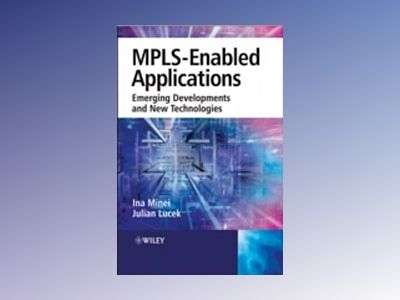 MPLS Enabled Applications: Emerging Developments and New Technologies av Ina Minei