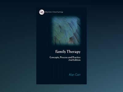 Family Therapy: Concepts, Process and Practice, 2nd Edition av Alan Carr