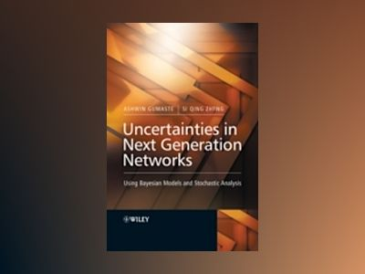 Uncertainties in Next Generation Networks : Using Bayesian Models and Stoch av Ashwin Gumaste
