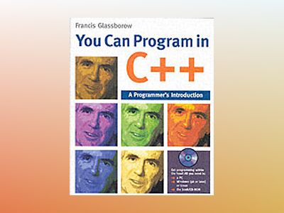 You Can Program in C++: A Programmer's Introduction av Francis Glassborow
