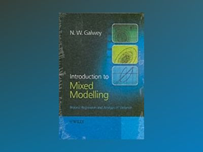 Introduction to Mixed Modelling: Beyond Regression and Analysis of Variance av Nicholas William Galwey