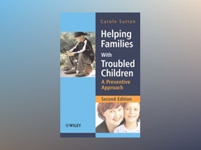 Helping Families with Troubled Children: A Preventive Approach, 2nd Edition av Carole Sutton