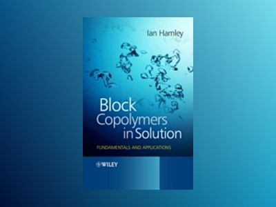 Block Copolymers in Solution: Fundamentals and Applications av Ian W. Hamley