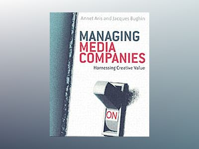 Managing Media Companies : Harnessing Creative Value av Annet Aris