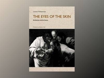 The Eyes of the Skin: Architecture and the Senses, 2nd Edition av Juhani Pallasmaa