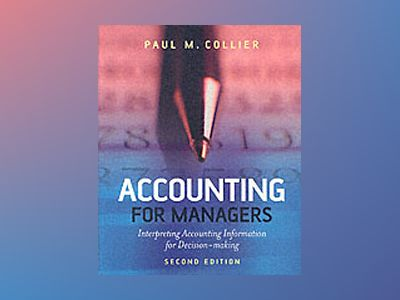 Accounting for Managers: Interpreting Accounting Information for Decision-M av Paul Collier