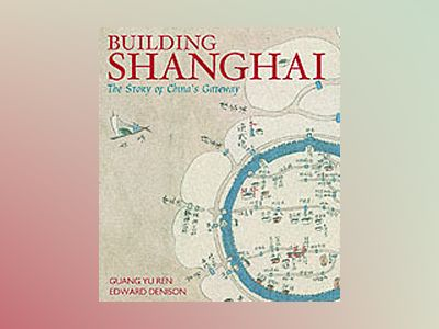 Building Shanghai: The Story of China's Gateway av Guang Yu Ren