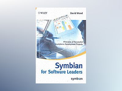 Symbian for Software Leaders: Principles of Successful Smartphone Developme av David Wood