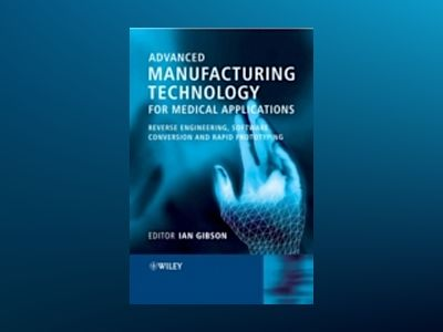Advanced Manufacturing Technology for Medical Applications: Reverse Enginee av Ian Gibson