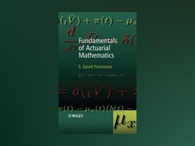 Fundamentals of Actuarial Mathematics av S.David Promislow