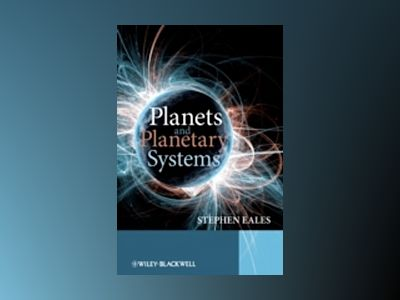 Planets and Planetary Systems av Stephen Eales