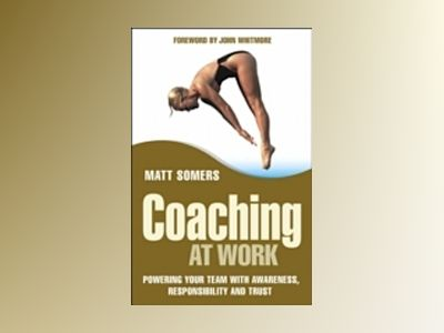 Coaching at Work: Powering your Team with Awareness, Responsibility and Tru av Matt Somers